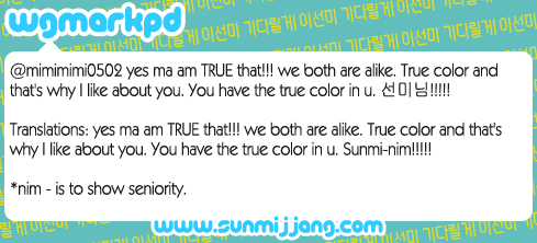 @mimimimi0502 yes ma am TRUE that!!! we bothare alike. True color and that's why I like about you. You have the true color in u. 선미님!!!!!